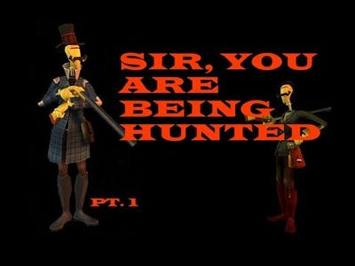 Sir You Are Being Hunted PT. 1