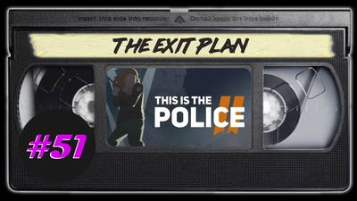 The Exit Plan - Let's Play This Is the Police 2 Ep 51