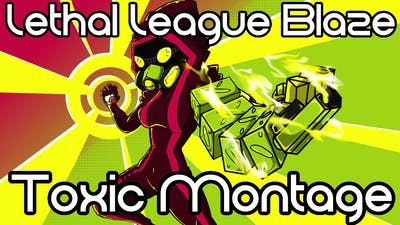 Lethal League Blaze: Toxic Montage