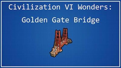 Golden Gate Bridge - Civilization VI Wonder Spotlight