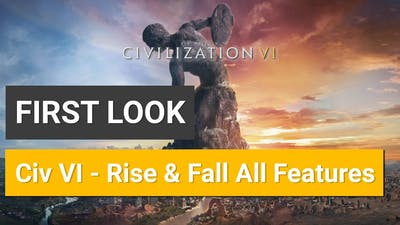 Civilization VI  Rise and Fall All New Features Explained