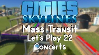 Cities: Skylines Mass Transit 22 - Concerts
