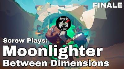 Screw Plays: Moonlighter - Between Dimensions (FINALE) | The Wanderer Returns