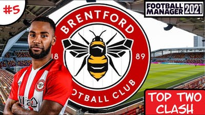 Football Manager 2021 -  Brentford - #5 - Top Two Clash