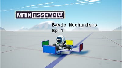 My First Video EVER! (Main Assembly Basic Mechanisms Ep. 1)