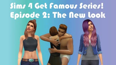 Sims 4 Get Famous Series Episode 2: New Look, New Skills!