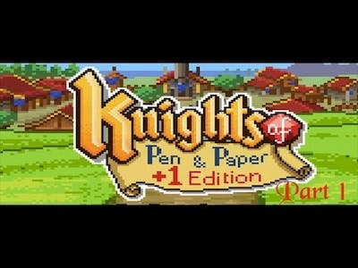 Knights of Pen and Paper +1 Edition Part 1