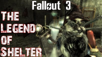 Fallout 3- The Legend of Shelter