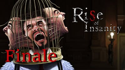 Rise of Insanity   Finale