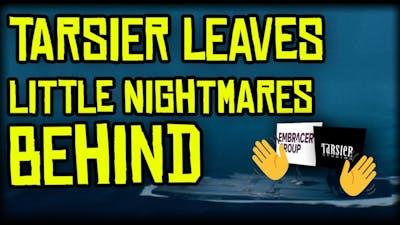 TARSIER STUDIOS DONE WITH LITTLE NIGHTMARES!