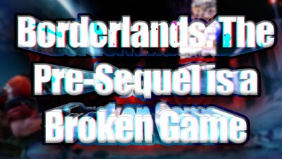 Borderlands: The Pre-Sequel is a Broken Game