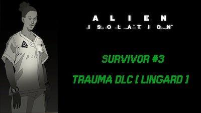 Alien Isolation - Survivor #3 - Trauma DLC 100% [ Lingard ]