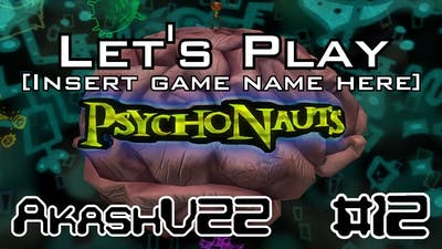 Let's Play [Insert Game Name Here] - Psychonauts Episode 12: There's a Creepy Hand at the Dock!