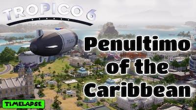 [ENG] Penultimo of the Caribbean | Tropico 6 Timelapse