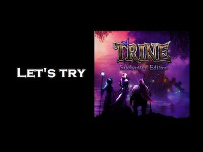 Let's Try: Trine Enchanted Edition