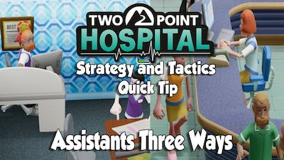Two Point Hospital Strategy & Tactics Quick Tip: Assistants Three Ways