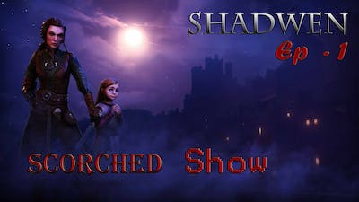 We're Playing the Games - {Scorched Show} - Shadwen Ep. 1