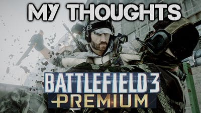 My Thoughts on Battlefield 3 Premium
