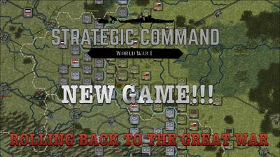 NEW GAME!  Strategic Command Revists THE GREAT WAR!
