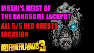 Moxxi's Heist of the Handsome Jackpot All Red Chests Location Borderlands 3