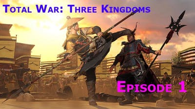 It Feels Good to be Back: Total War: Three Kingdoms Episode 1