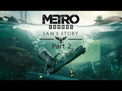 Metro Exodus: Sam's Story Part 2