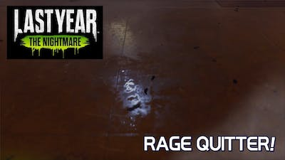 RAGE QUITTER!! / Last Year: The Nightmare