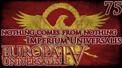 Let's Play Europa Universalis IV Imperium Universalis - Nothing Comes From Nothing Part 75