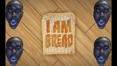 I AM BREAD | I REALLY HATE BREAD NOW!!!