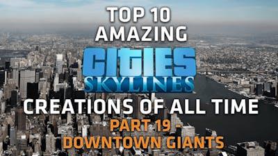 Top 10 AMAZING Cities Skylines Cities - Downtown Giants - Part 19
