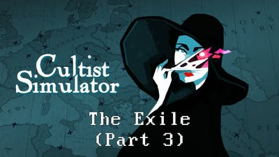 The Exile (Part 3) - Let's play Cultist Simulator with Uncle Carp