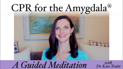 A Havening Exercise for Immediate Anxiety Relief: CPR for the Amygdala® with Dr. Kate Truitt