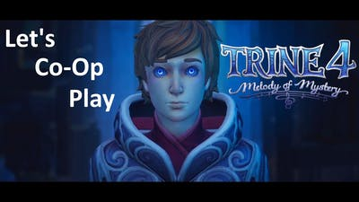 Let's Co-Op Play Trine 4: Melody of Mystery - Heroes' Dream (Part 1)