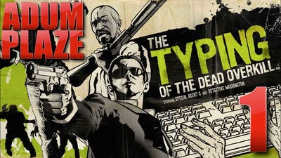 Adum Plaze: The Typing of The Dead: Overkill (Part 1)