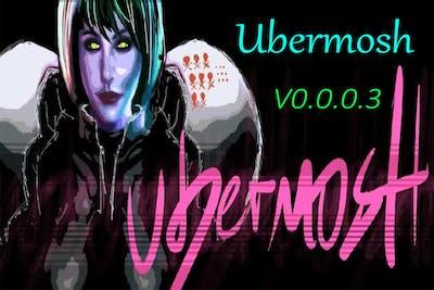 Ubermosh  V0.0.0.3