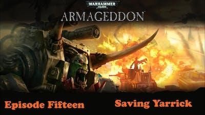 Warhammer 40000 Armageddon Episode Fifteen Saving Yarrick