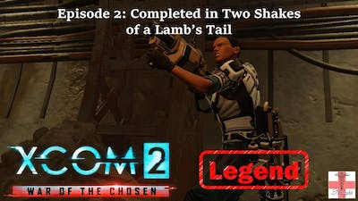 XCOM 2 War of the Chosen [Episode 2 LEGEND] Completed in Two Shakes of a Lamb's Tail (Let's Play)