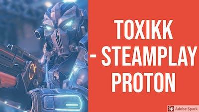 TOXIKK - Proton SteamPlay