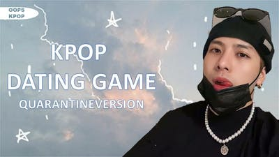 KPOP DATING GAME 「QUARANTINE VERSION」~1