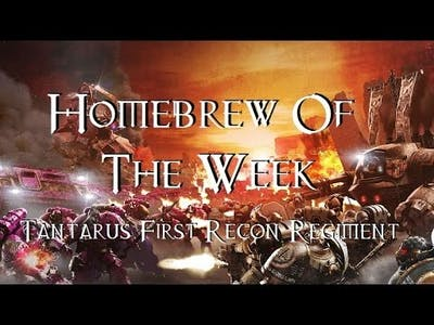 Homebrew Of The Week - Episode 10 - The Tantarus First Recon Regiment