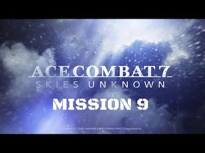 Ace Combat 7: Skies Unknown || Mission 9: Faceless Soldier