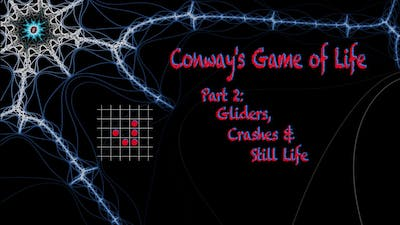 Conway's Game of Life: Part 2 (Gliders, Crashes & Still Life)