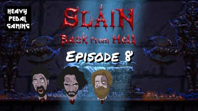 Slain Back From Hell: EPISODE 8 OH MY GLOB - Heavy Pedal Gaming