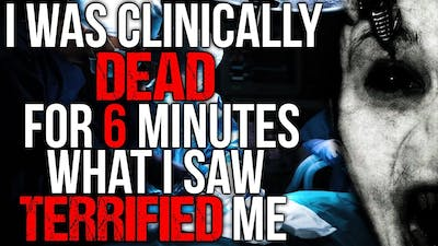 """""""I Was Clinically Dead for 6 Minutes, What I saw Terrified Me"""" Creepypasta"""