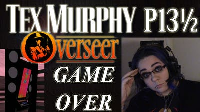 Broke The Game... For Real - Tex Murphy Overseer P13 ½