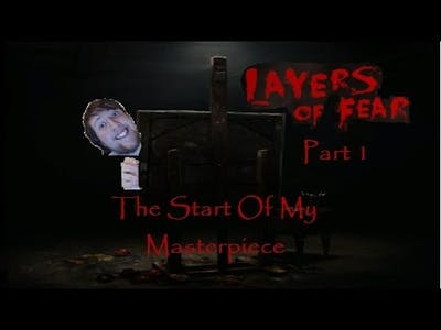 Layers of Fear Part 1: The Start Of My Masterpiece