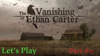 Let's Play The Vanishing of Ethan Carter Part 11