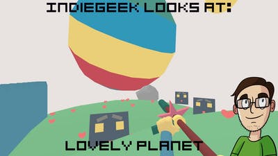 IndieGeek Looks At: Lovely Planet