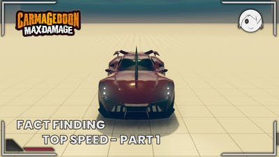 Carmageddon Max Damage Fact Finding: Top Speed - Part 1