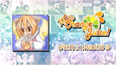 Dangerous QP | 100% Orange Juice - Episode 21